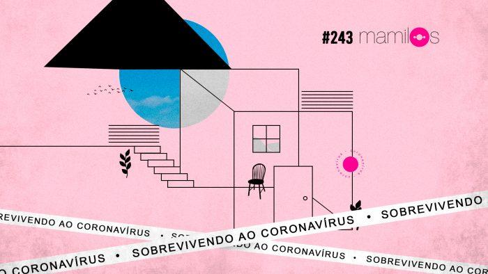 Mamilos #243 – Sobrevivendo ao coronavírus