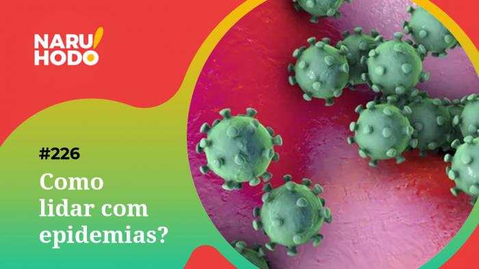Naruhodo #226 – Como lidar com epidemias?