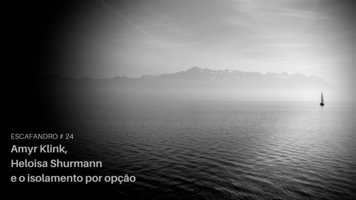 Escafandro – Amyr Klink, Heloisa Schurmann e o isolamento por opção