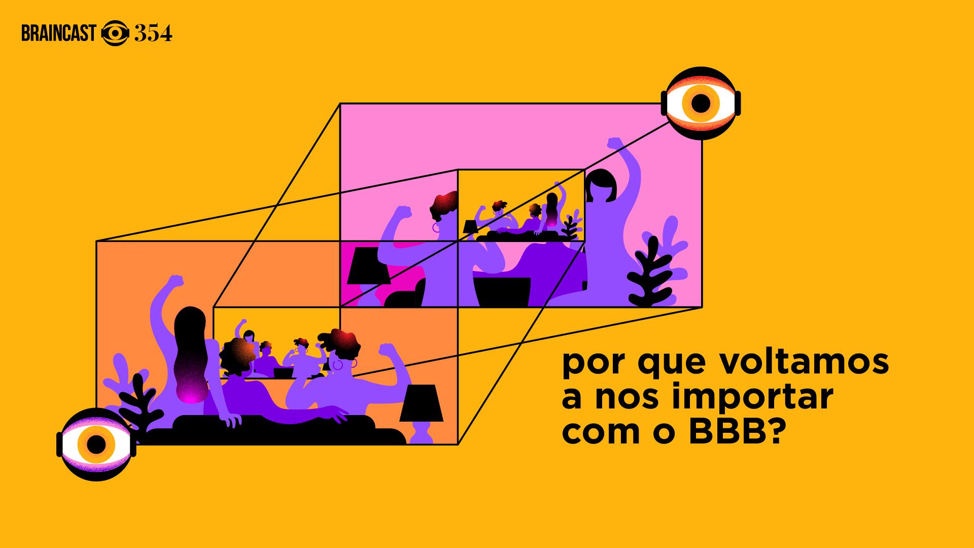 Braincast 354 – Por que voltamos a nos importar com o BBB?