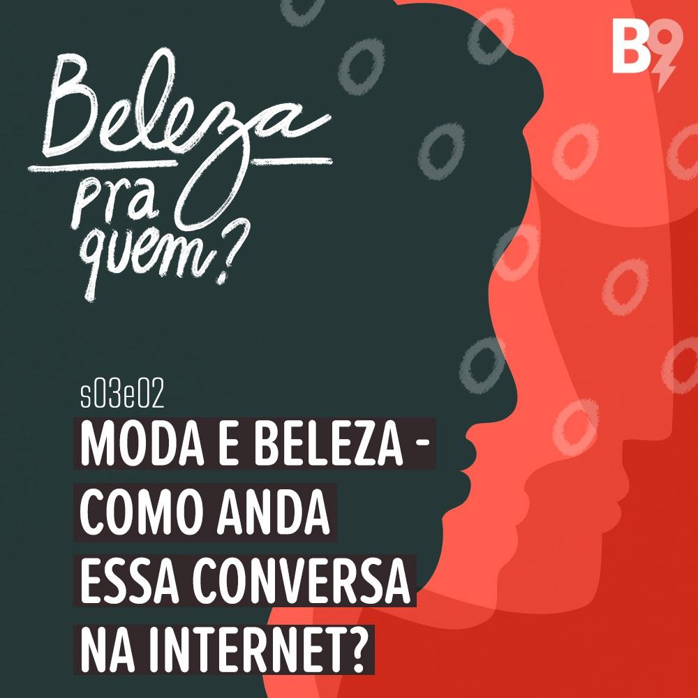 Capa - Moda e Beleza: como anda essa conversa na internet?
