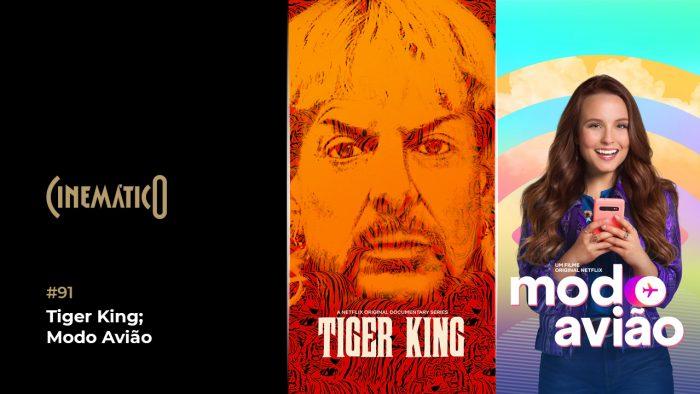 Cinemático – Tiger King; Modo Avião