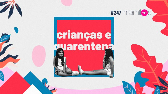 Mamilos #247 – Crianças e Quarentena