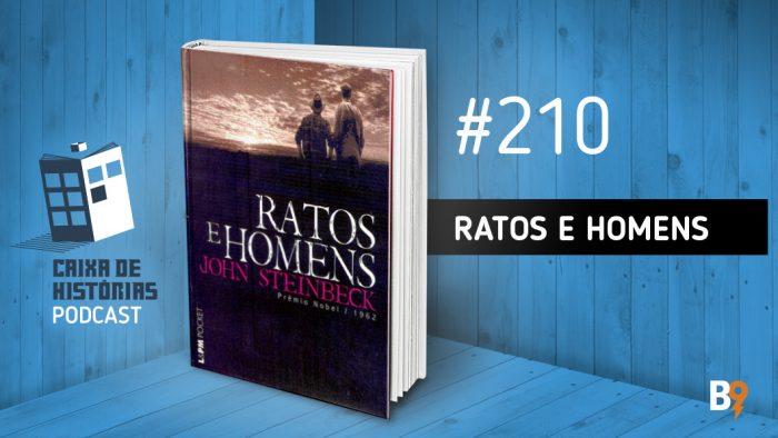 Caixa de Histórias 210 – Ratos e Homens