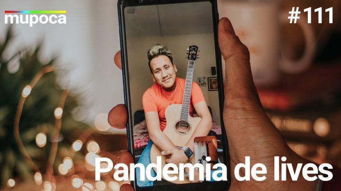 Mupoca #111 – Pandemia de lives