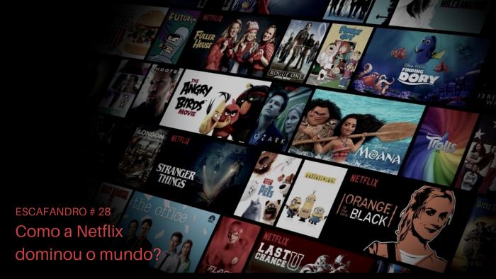 Escafandro – Como a Netflix dominou o mundo