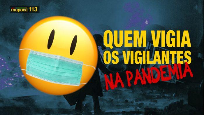 Mupoca #113 – Quem vigia os vigilantes da pandemia?