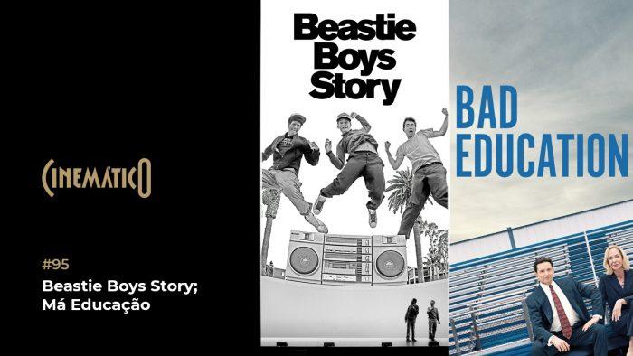 Cinemático – Beastie Boys Story; Má Educação