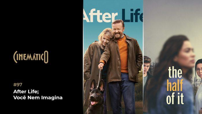 Cinemático – After Life; Você Nem Imagina