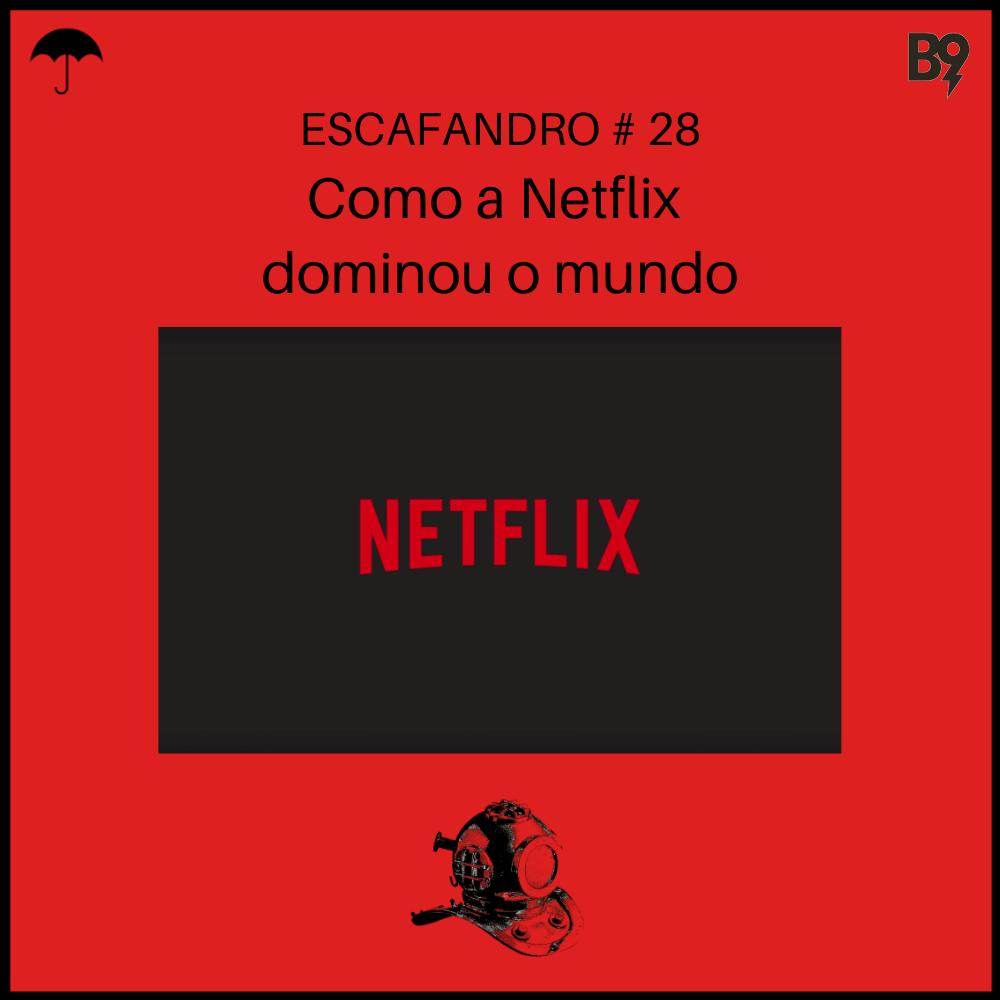 Capa - Como a Netflix dominou o mundo
