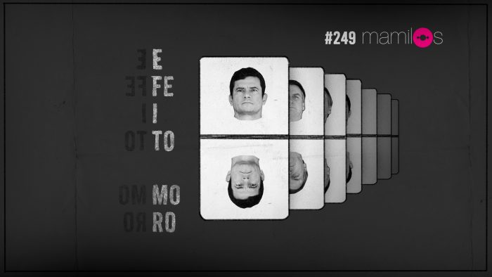 Mamilos #249 – Efeito Moro