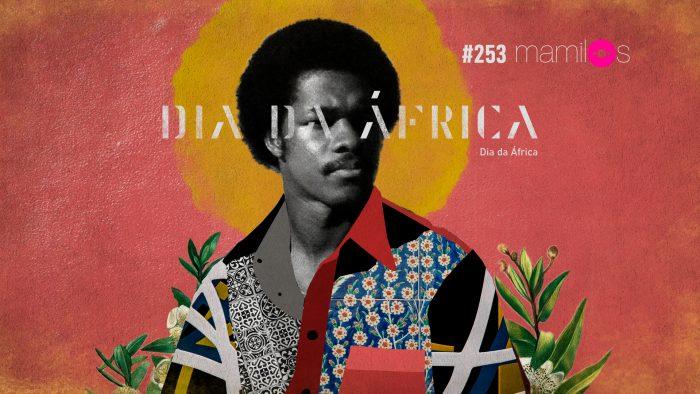 Mamilos #253 – Dia da África