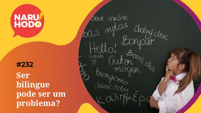Naruhodo #232 – Ser bilingue pode ser um problema?