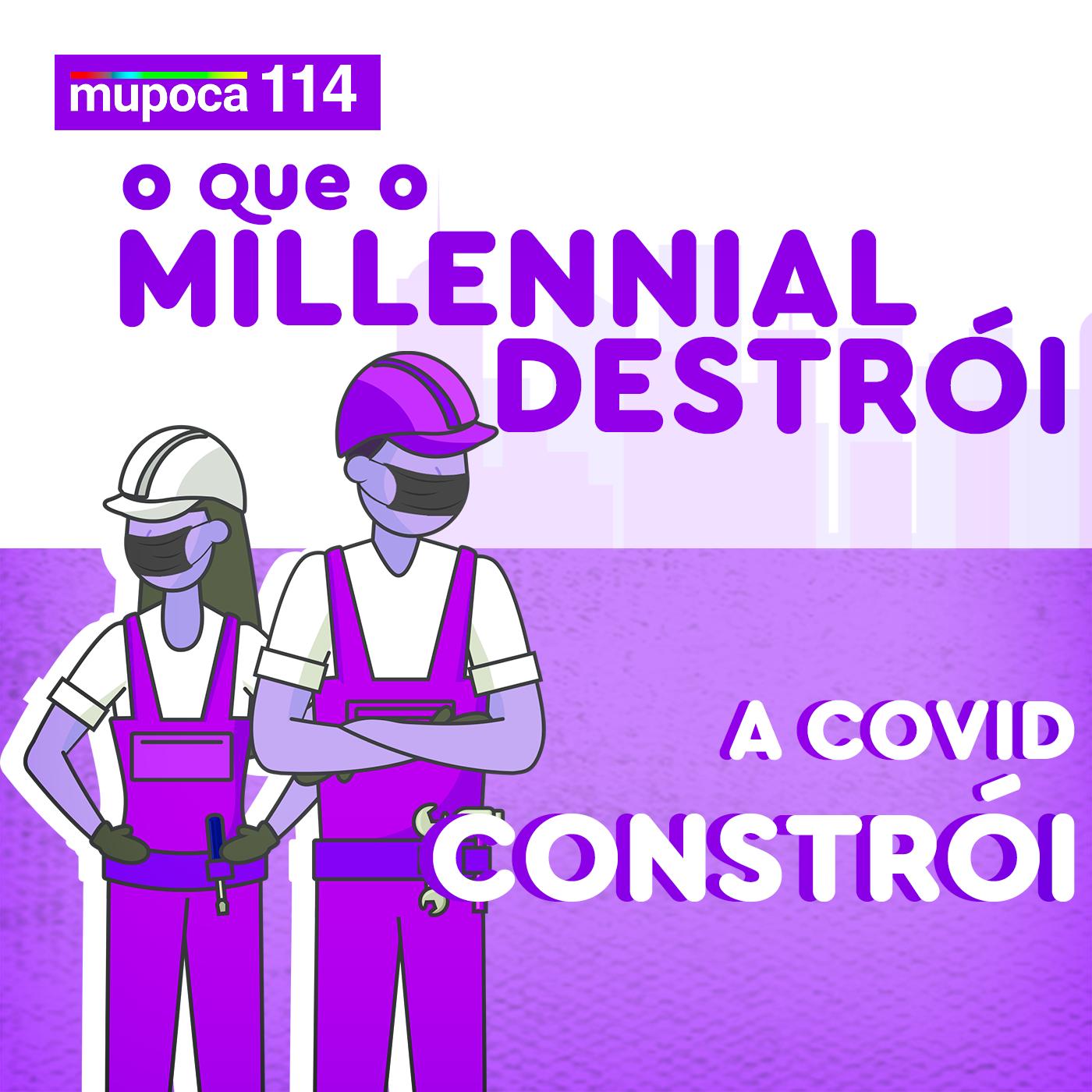 Capa - O que o millennial destrói, a Covid-19 constrói.