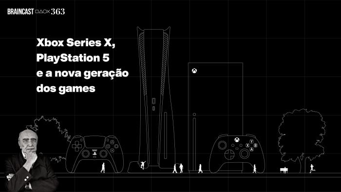 Braincast 363 – Xbox Series X, PlayStation 5 e a nova geração dos games