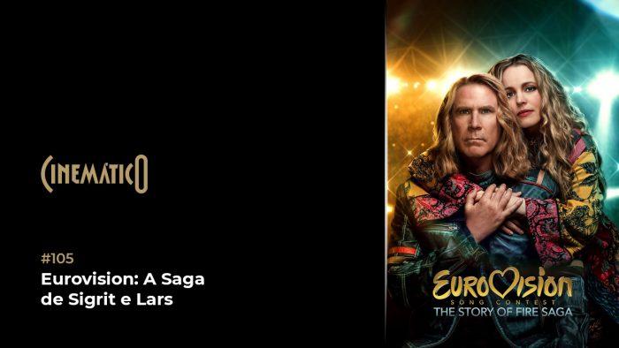 Cinemático – Eurovision: A Saga de Sigrit e Lars