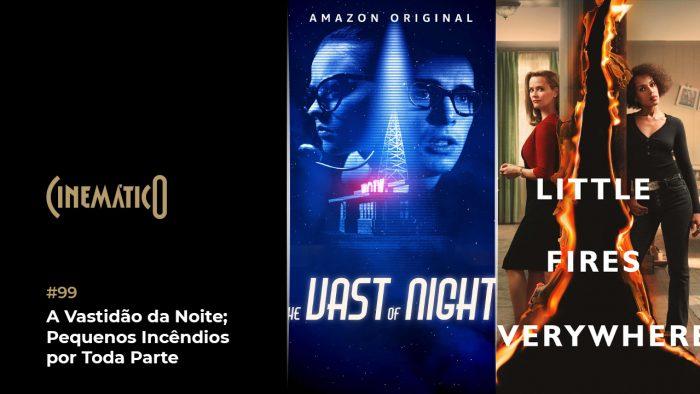 Cinemático – A Vastidão da Noite; Pequenos Incêndios por Toda Parte