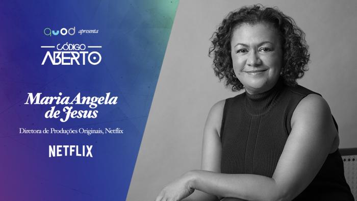 Código Aberto – Maria Angela de Jesus, Diretora de Conteúdo, Netflix