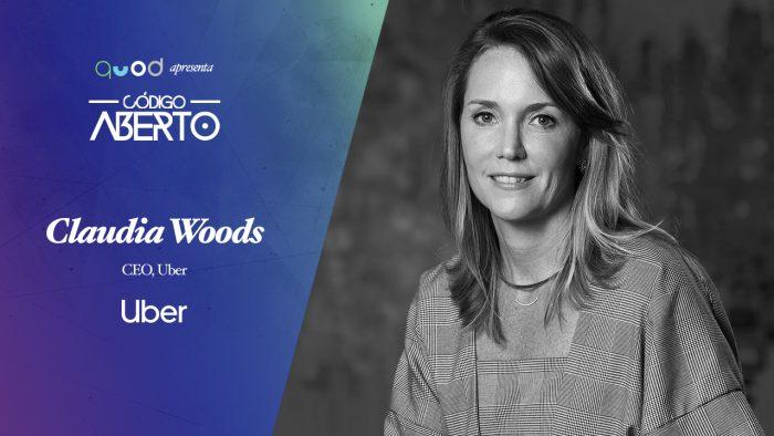 Código Aberto – Claudia Woods, CEO, Uber Brasil
