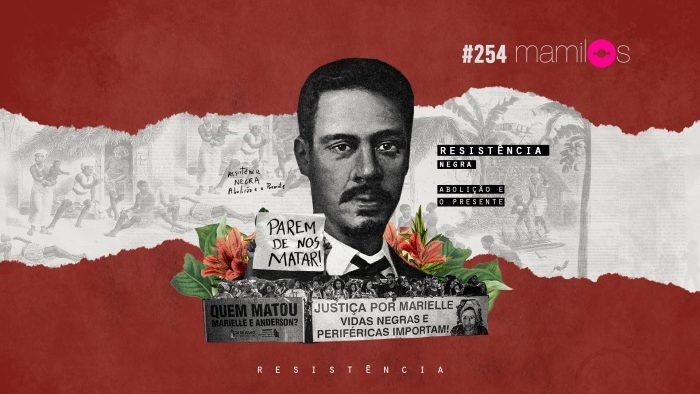 Mamilos #254 – Resistência – Negra: Abolição e o presente