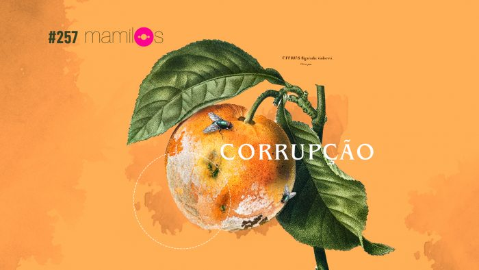Mamilos #257 – Corrupção