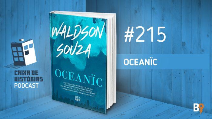 Caixa de Histórias 215 – Oceanïc
