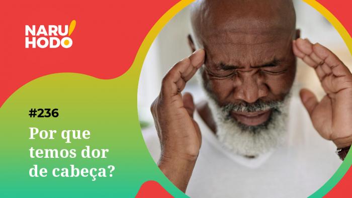 Naruhodo #236 – Por que temos dor de cabeça?