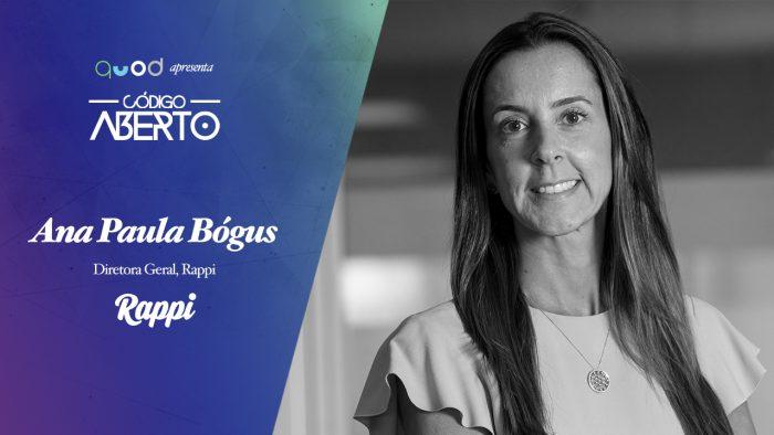 Código Aberto – Ana Paula Bógus, Diretora Geral, Rappi