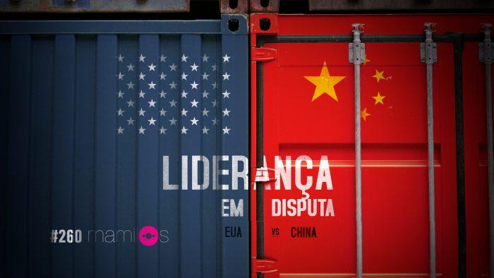 Mamilos #260 – EUA x China: Liderança em Disputa