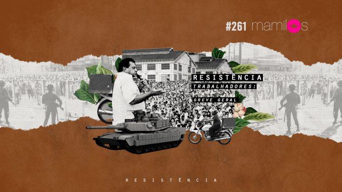 Mamilos #261 – Resistência – Trabalhadores: Greve Geral