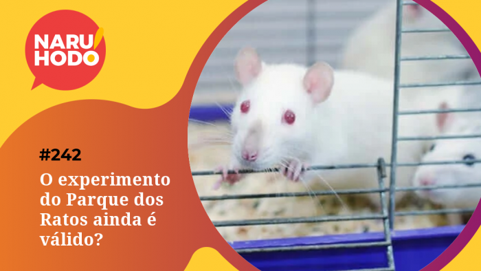 Naruhodo #242 – O experimento do Parque dos Ratos ainda é válido?