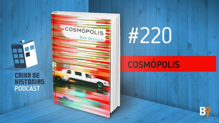 Caixa de Histórias 220 – Cosmópolis