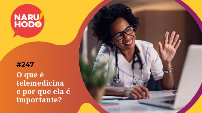 Naruhodo #247 – O que é telemedicina e por que ela é importante?