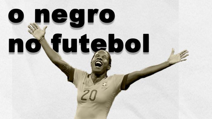 O Negro no Futebol – Onde estão as Pretas?