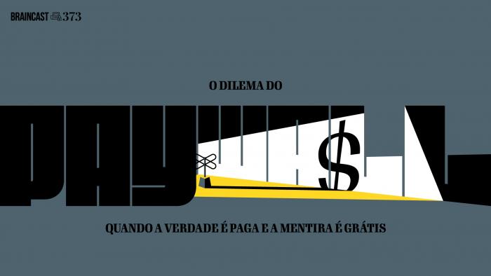 Braincast 373 – O dilema do paywall: quando a verdade é paga e a mentira é grátis
