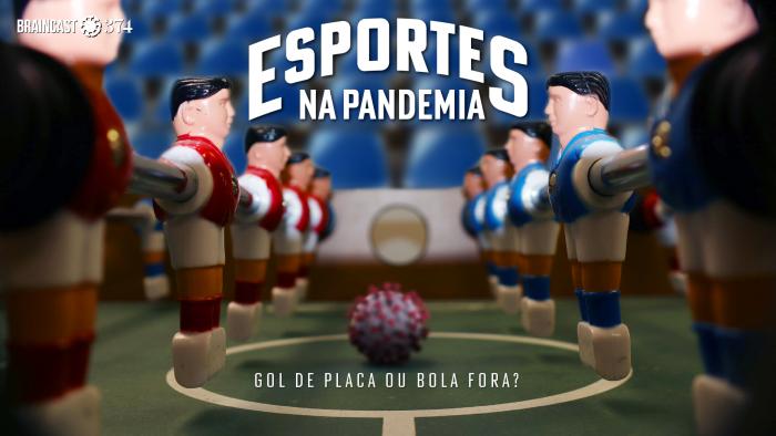 Braincast 374 – Esportes na pandemia: gol de placa ou bola fora?