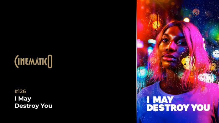 Cinemático – I May Destroy You