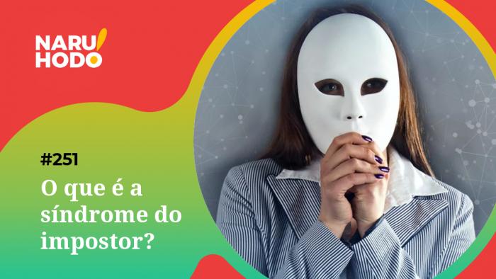 Naruhodo #251 – O que é a síndrome do impostor?