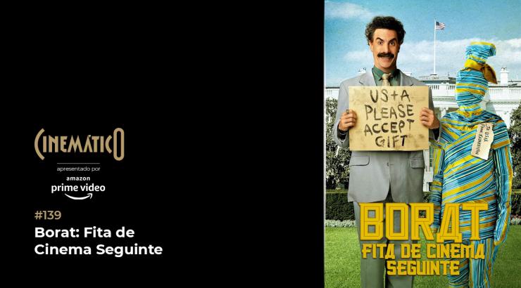 Cinemático – Borat: Fita de Cinema Seguinte