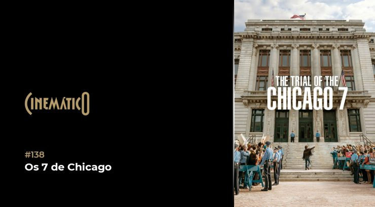 Cinemático – Os 7 de Chicago