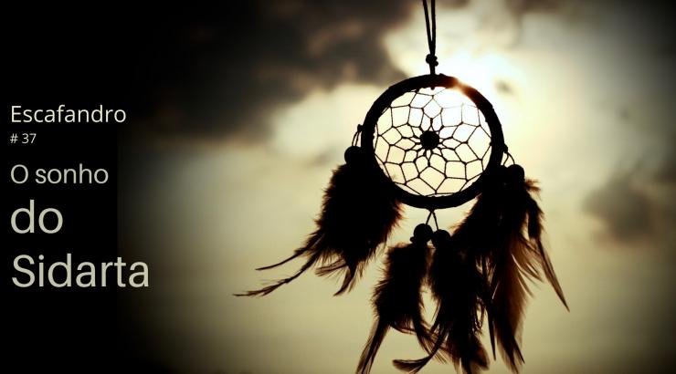 Escafandro – O sonho do Sidarta