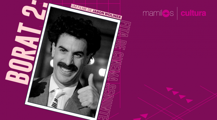 "Mamilos Cultura #7: ""Borat: Fita de Cinema Seguinte"" e a banalidade do mal"