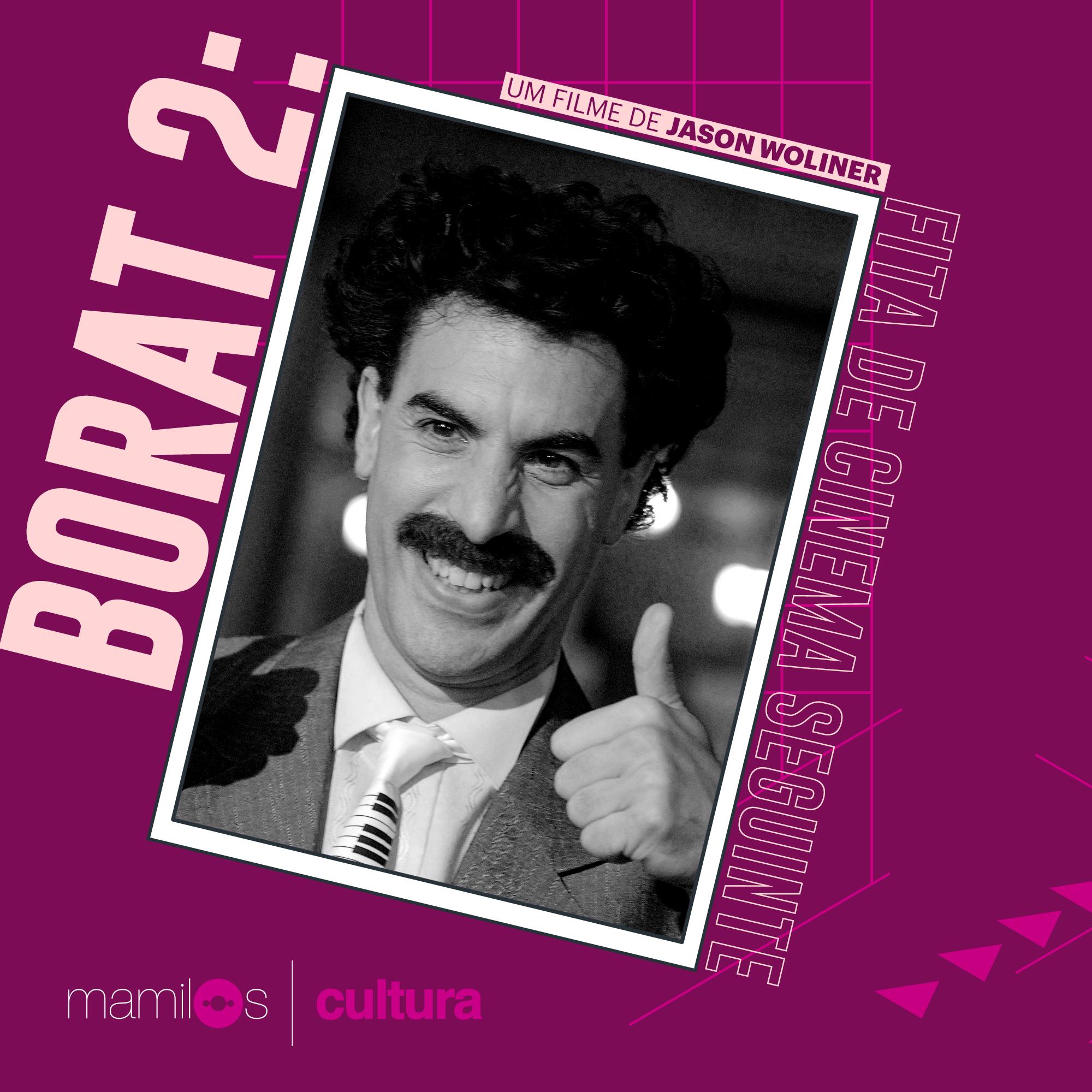 """Capa - Mamilos Cultura #7: """"Borat: Fita de Cinema Seguinte"""" e a banalidade do mal"""