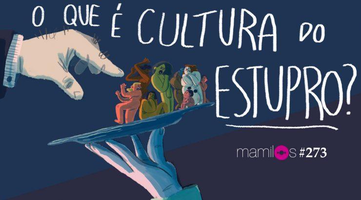 Mamilos #273 – O que é cultura do estupro?