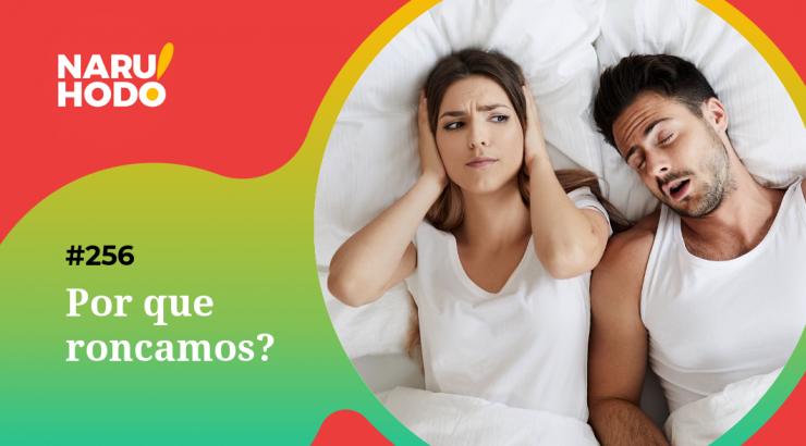 Naruhodo #256 – Por que roncamos?