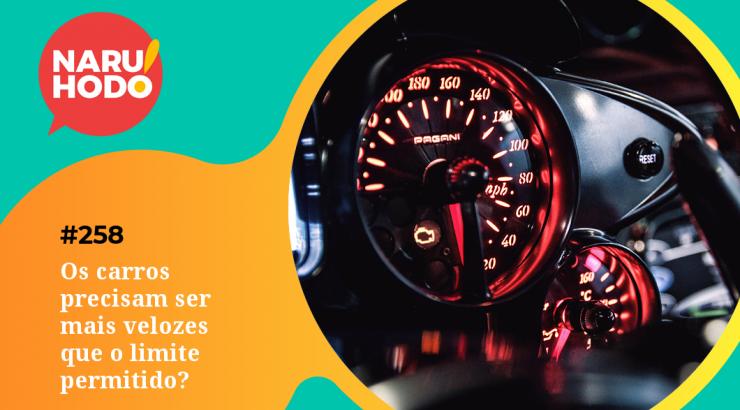 Naruhodo #258 – Os carros precisam ser mais velozes que o limite permitido?