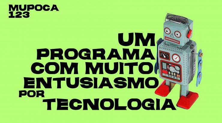 Mupoca #123 – Um programa com muito entusiasmo por tecnologia