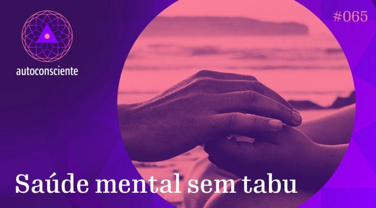 Autoconsciente #65 – Saúde mental sem tabu