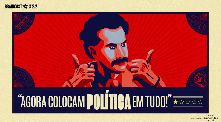 """Braincast #382 – """"Agora colocam política em tudo!"""""""