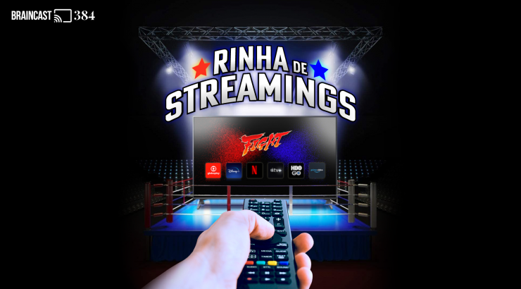 Braincast #384 – Rinha de Streamings